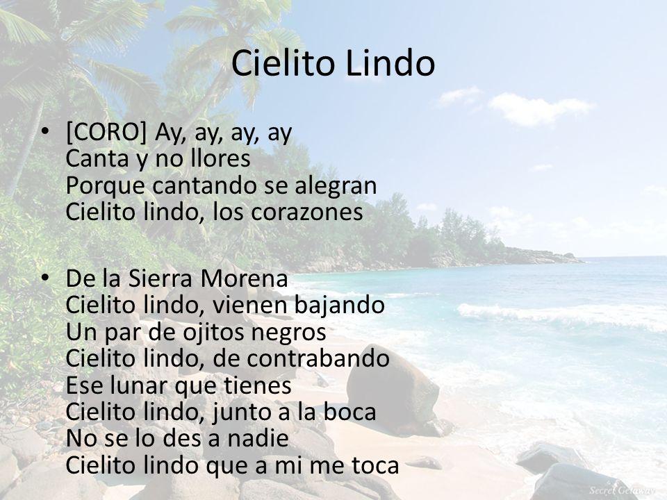 Cielito Lindo [CORO] Ay, ay, ay, ay Canta y no llores Porque cantando se alegran Cielito lindo, los corazones.